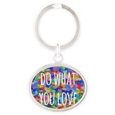 Do what you love Oval Keychain