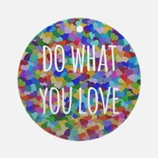 Do what you love Round Ornament
