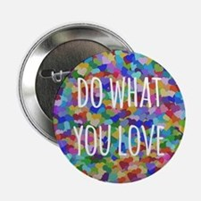 """Do what you love 2.25"""" Button"""
