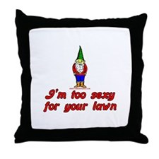 I'm Too Sexy For Your Lawn Throw Pillow