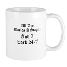 All The Worlds a stage, and I work 24/7 Mug
