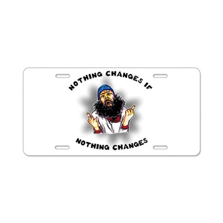 Nothing Changes Aluminum License Plate