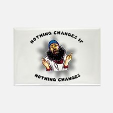 Nothing Changes Rectangle Magnet