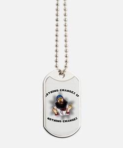 Nothing Changes Dog Tags