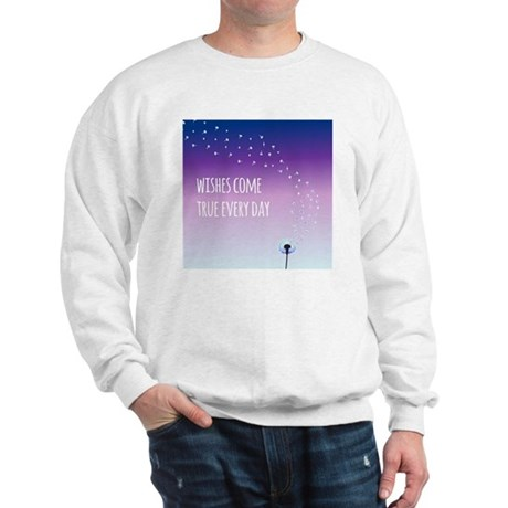 Wishes come true every day Sweatshirt