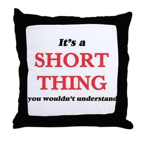 It's a Short thing, you wouldn&#3 Throw Pillow