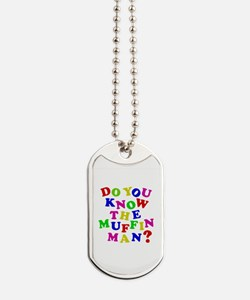 Do you know the muffin man? Dog Tags