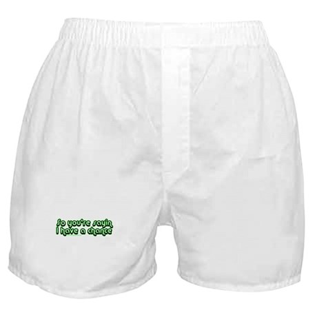 So You're Saying I have A Cha Boxer Shorts