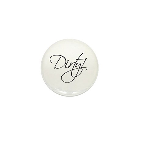 Dirty! Mini Button
