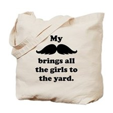 My Mustache Brings All The Girls To The Yard Tote