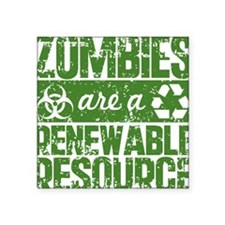 Zombies Are A Renewable Resource Square Sticker 3""