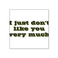 "bl_dont-like-you-very-much.png Square Sticker 3"" x"