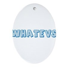whatevs_tr.png Ornament (Oval)