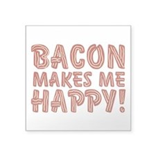 "bacon-makes-me-happy_tr.png Square Sticker 3"" x 3"""