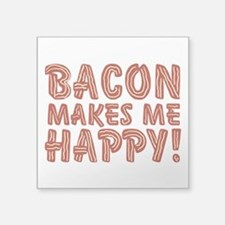 """bacon-makes-me-happy_tr.png Square Sticker 3"""" x 3"""""""