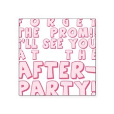 """PROM-AFTERPARTY_pink.png Square Sticker 3"""" x 3"""""""