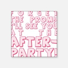 "PROM-AFTERPARTY_pink.png Square Sticker 3"" x 3"""