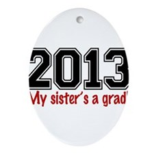 2013 My Sisters A Grad Ornament (Oval)