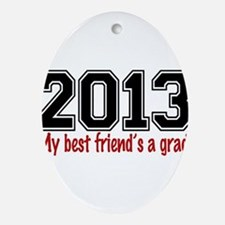 2013 My Best Friends A Grad Ornament (Oval)