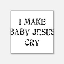 """i-make-baby-jesus-cry_tr.png Square Sticker 3"""" x 3"""
