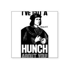 Richard III Ive Got A Hunch About You Square Stick