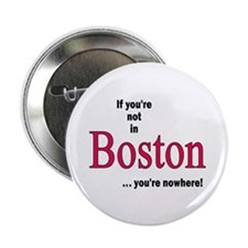 If you're not in Boston...you're nowhere! Button