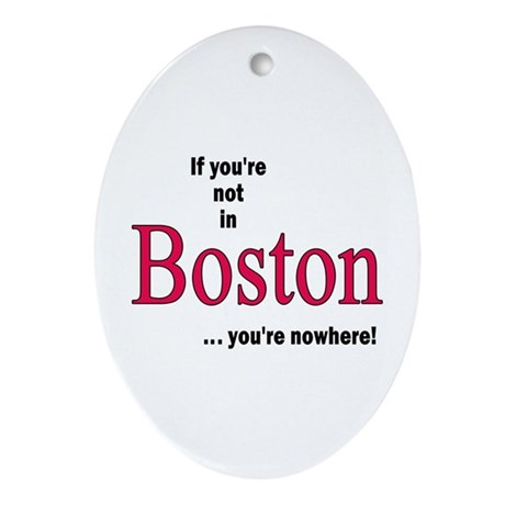 If you're not in Boston...you're nowhere! Ornament