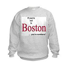 If you're not in Boston...you're nowhere! Sweatshirt