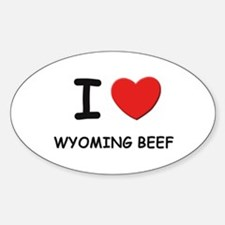 I love wyoming beef Oval Decal