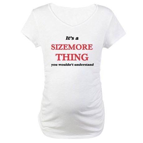It's a Sizemore thing, you w Maternity T-Shirt