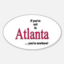 If you're no in Atlanta...you're nowhere Decal
