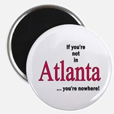 If you're no in Atlanta...you're nowhere Magnet