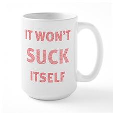 It won't suck itself Mug