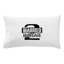 MARRIED 2 MASSAGE Pillow Case