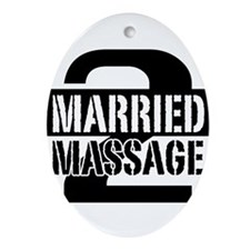 MARRIED 2 MASSAGE Ornament (Oval)