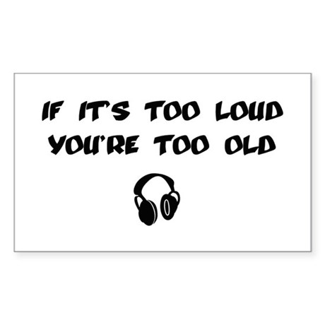 """""""Too Loud, Too Old"""" Sticker"""