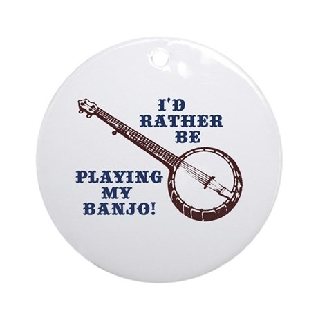 I'd Rather Be Playing My Banjo Ornament (Round)