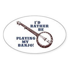 I'd Rather Be Playing My Banjo Oval Decal