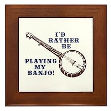 I'd Rather Be Playing My Banjo Framed Tile