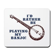 I'd Rather Be Playing My Banjo Mousepad