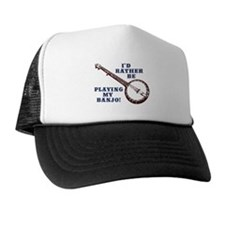 I'd Rather Be Playing My Banjo Trucker Hat
