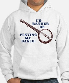 I'd Rather Be Playing My Banjo Hoodie