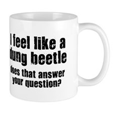 I Feel Like A Dung Beetle Mug