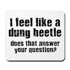 I Feel Like A Dung Beetle Mousepad