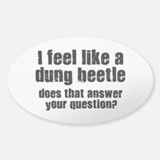 I Feel Like A Dung Beetle Decal