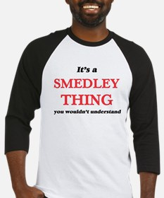 It's a Smedley thing, you woul Baseball Jersey