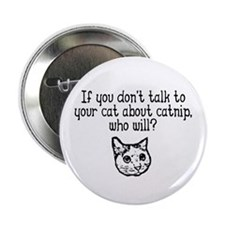 Talk to your cat about catnip Button