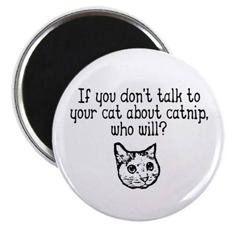 """Talk to your cat about catnip 2.25"""" Magnet (100 pa"""
