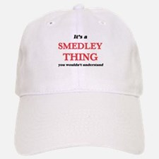 It's a Smedley thing, you wouldn't und Baseball Baseball Cap