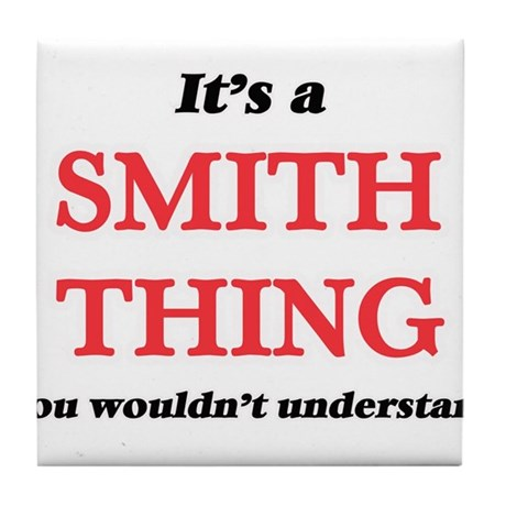 It's a Smith thing, you wouldn&#3 Tile Coaster